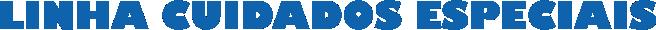 Título em azul com letra grossa escrito Linha Cuidados Especiais